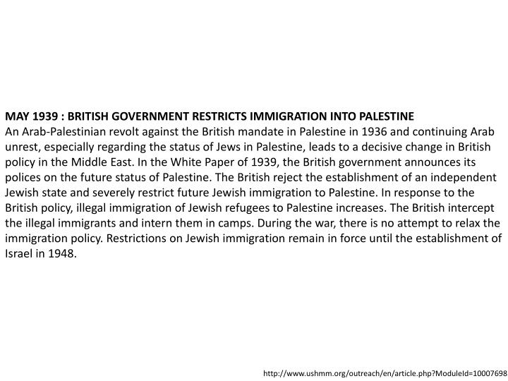 MAY 1939 : BRITISH GOVERNMENT RESTRICTS IMMIGRATION INTO PALESTINE