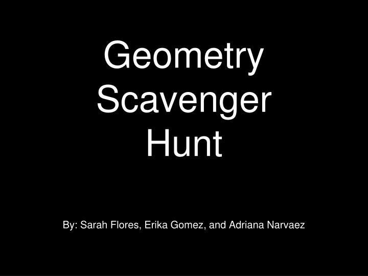 geometry scavenger hunt by sarah flores erika gomez and adriana narvaez n.