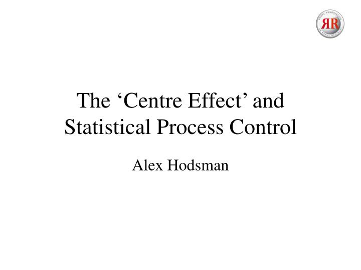 the centre effect and statistical process control