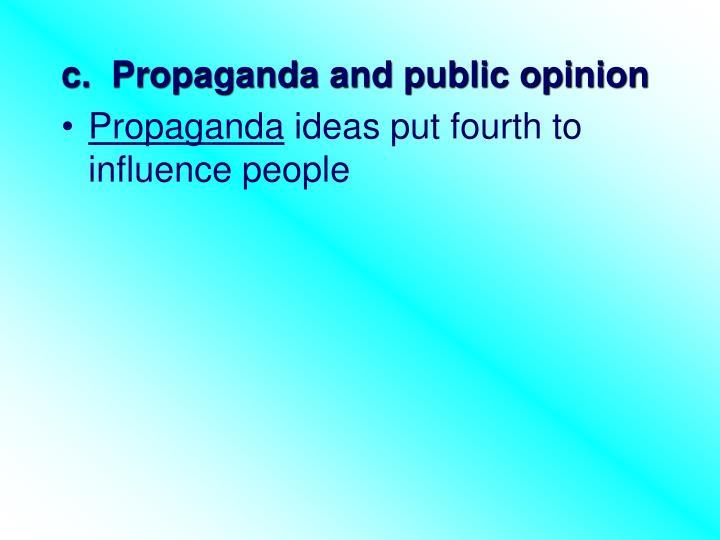 c.  Propaganda and public opinion