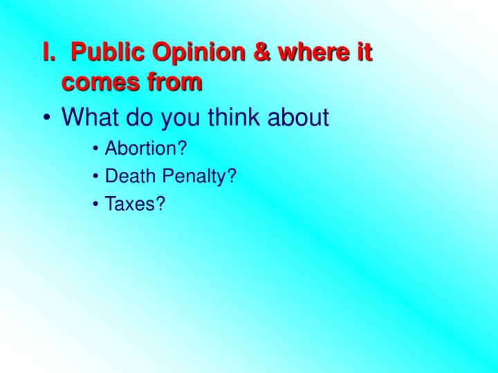 I.  Public Opinion & where it comes from