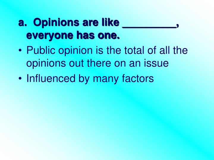 a.  Opinions are like _________, everyone has one.