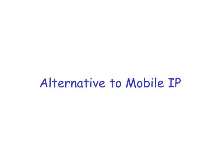 Alternative to Mobile IP