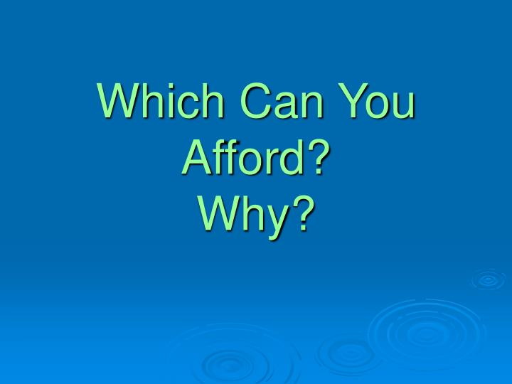 which can you afford why n.