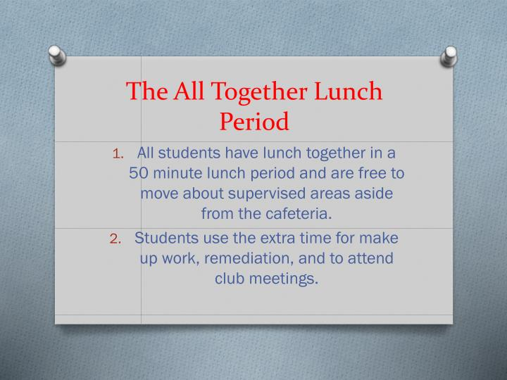 the all together lunch period n.