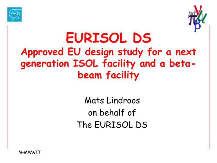 eurisol ds approved eu design study for a next generation isol facility and a beta beam facility n.