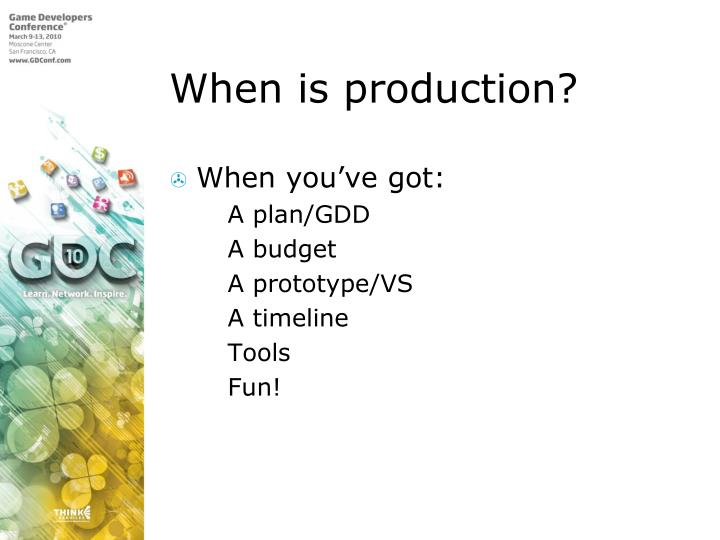 When is production?