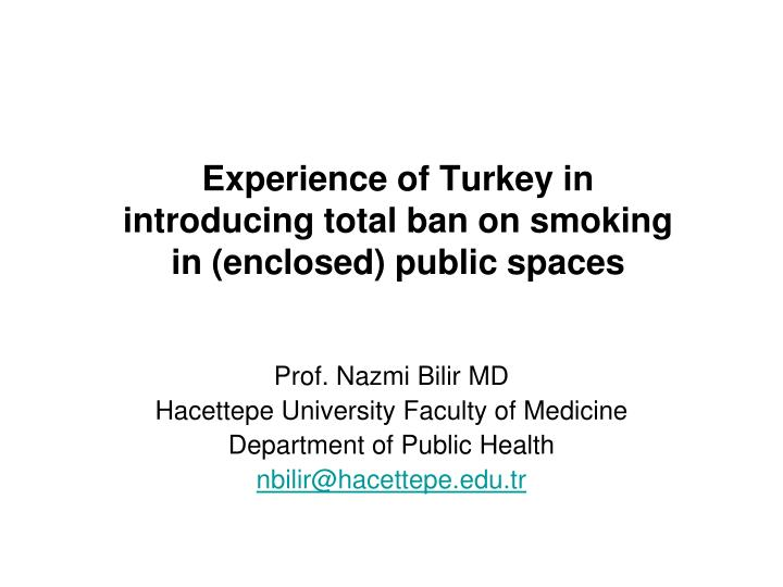 experience of turkey in introducing total ban on smoking in enclosed public spaces n.