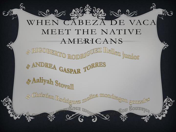 when cabeza de vaca meet the native americans n.