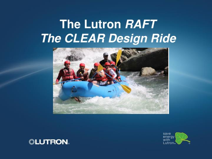 the lutron raft the clear design ride n.