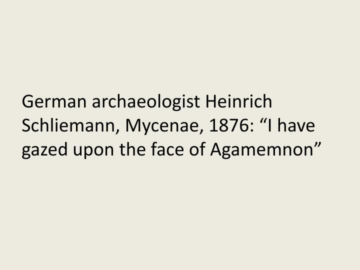 German archaeologist Heinrich Schliemann, Mycenae, 1876: