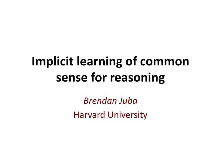 implicit learning of common sense for reasoning n.
