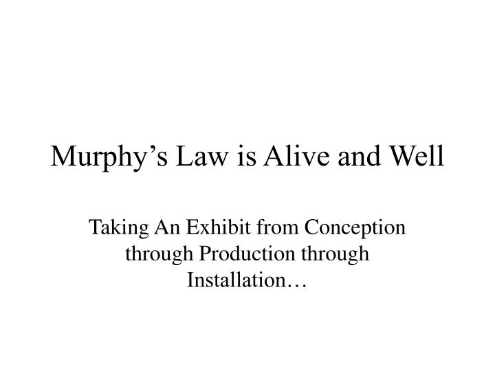 murphy s law is alive and well n.