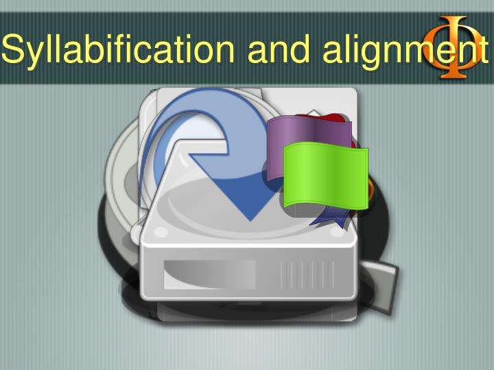 Syllabification and alignment