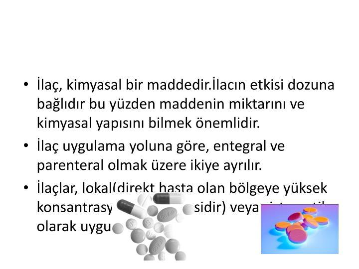 İlaç, kimyasal bir maddedir.İlacın etkisi dozuna bağlıdır bu yüzden maddenin miktarını ve kimyasal yapısını bilmek önemlidir.