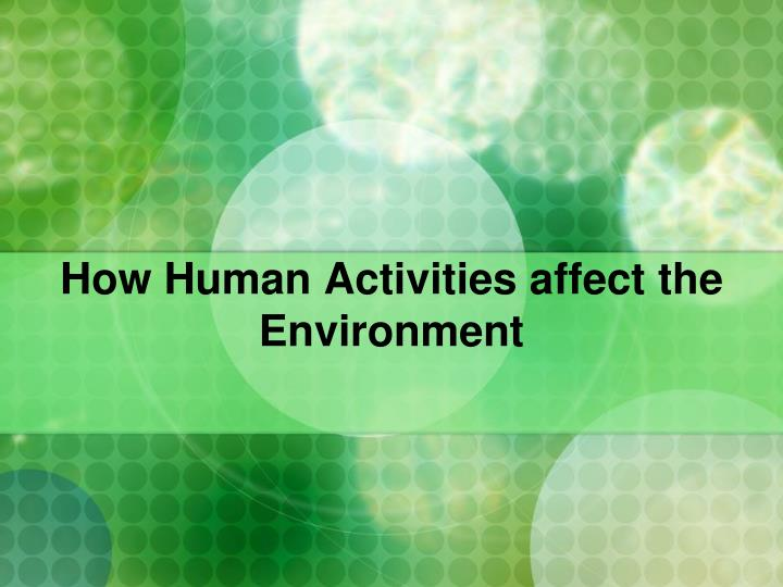how human activities affect the environment n.
