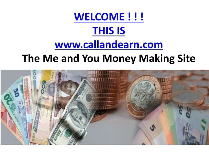 welcome this is www callandearn com the m e and you m oney m aking s ite n.