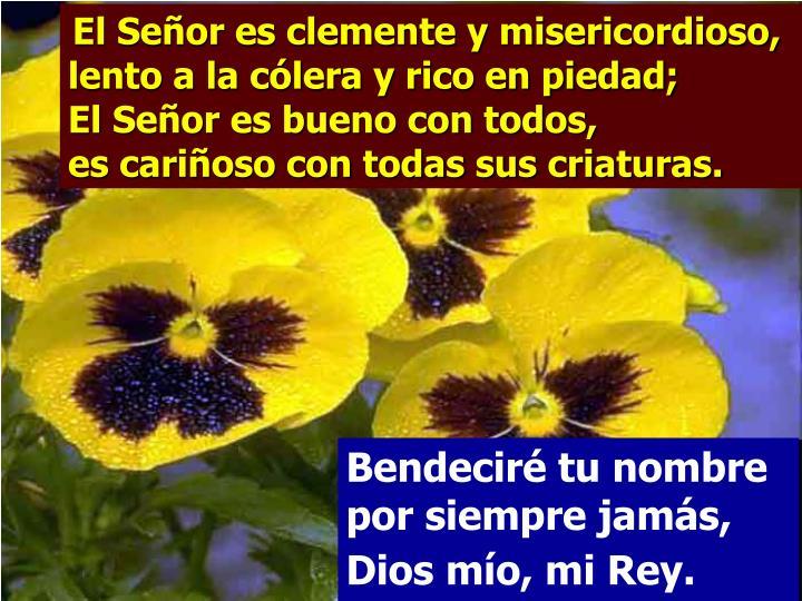 El Señor es clemente y misericordioso,