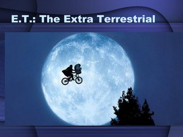 e t the extra terrestrial n.