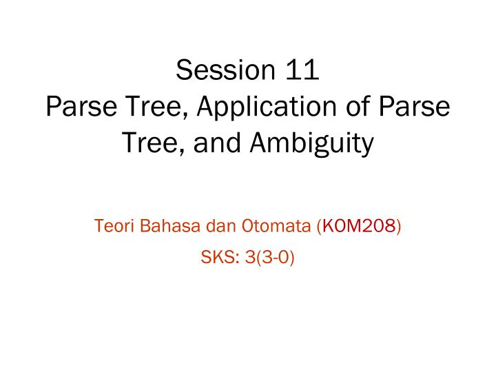 session 11 parse tree application of parse tree and ambiguity n.