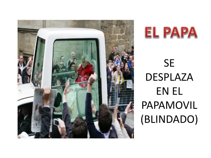 SE DESPLAZA EN EL PAPAMOVIL (BLINDADO)