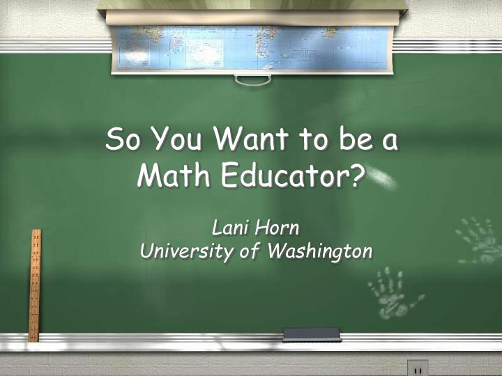 so you want to be a math educator n.