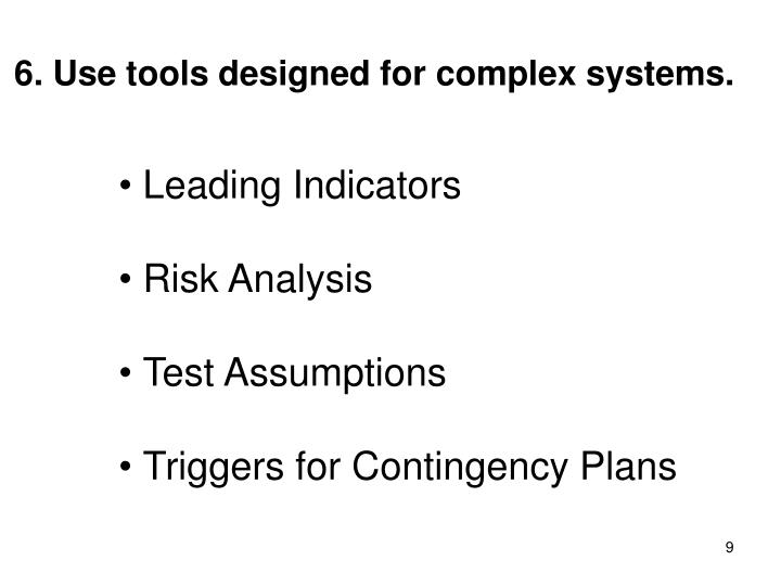 6. Use tools designed for complex systems.