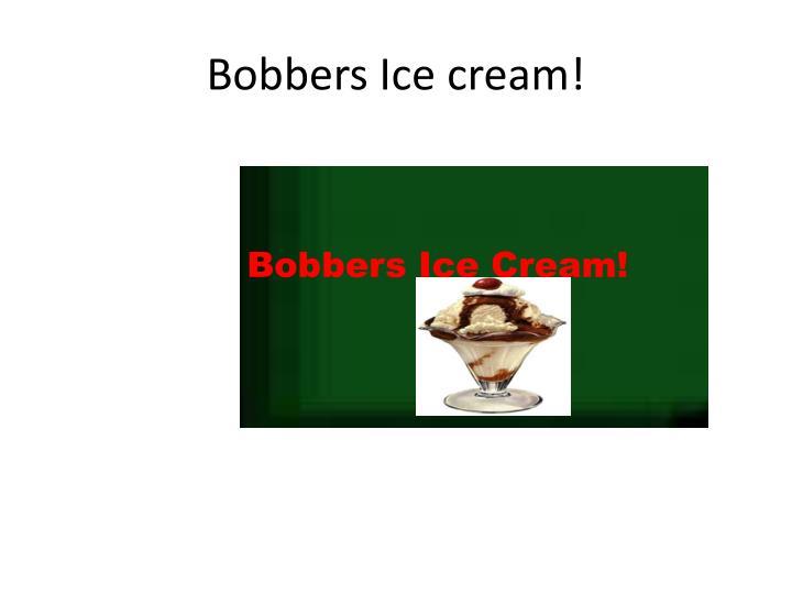 Bobbers Ice cream!