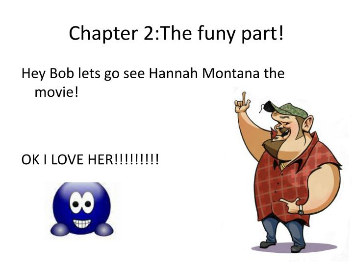 Chapter 2:The funy part!