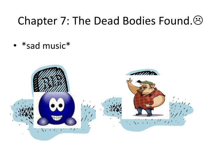 Chapter 7: The Dead Bodies Found.