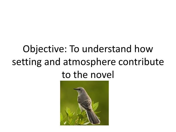 Objective to understand how setting and atmosphere contribute to the novel