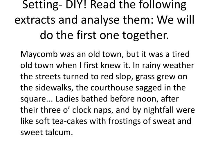 Setting- DIY! Read the following extracts and analyse them: We will do the first one together.