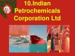 10 indian petrochemicals corporation ltd