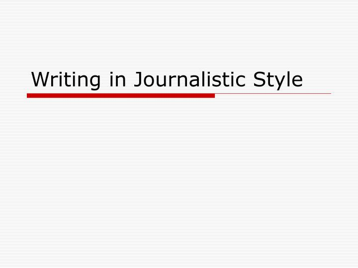 writing in journalistic style n.