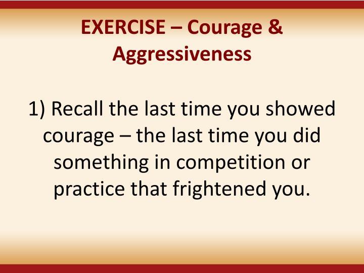 EXERCISE – Courage & Aggressiveness