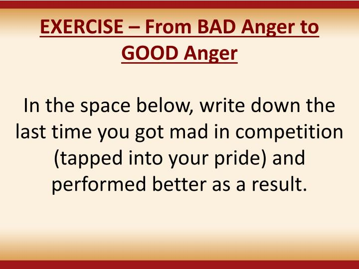 EXERCISE – From BAD Anger to GOOD Anger