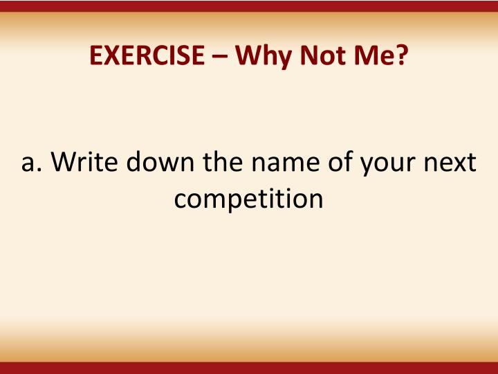 EXERCISE – Why Not Me?