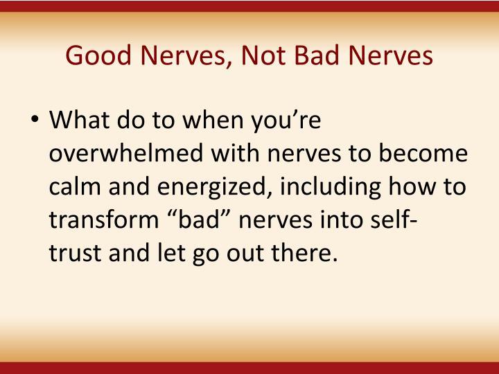 Good Nerves, Not Bad Nerves
