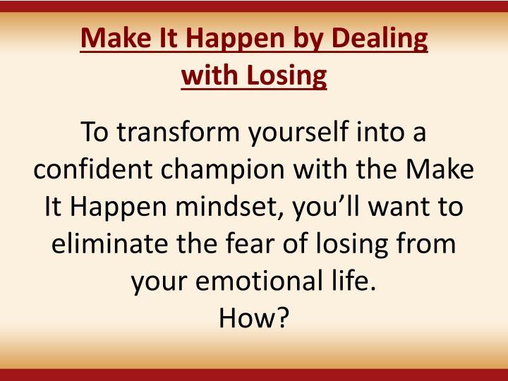 Make It Happen by Dealing