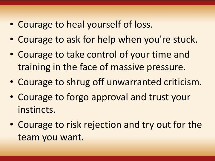 Courage to heal yourself of loss.