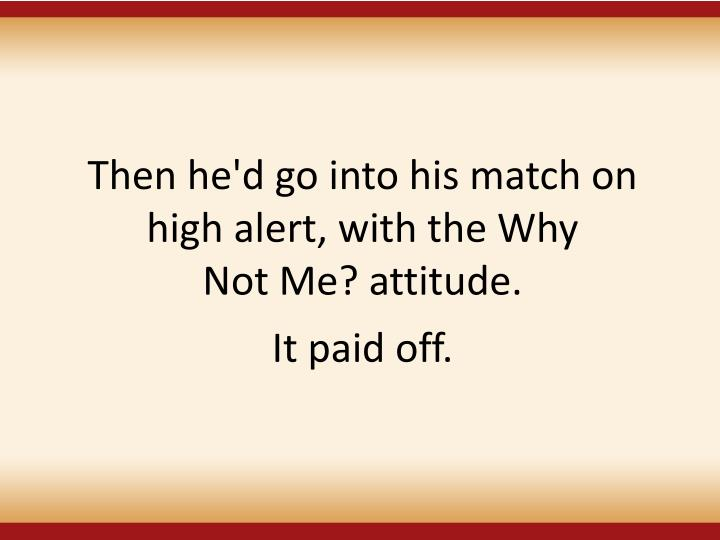 Then he'd go into his match on