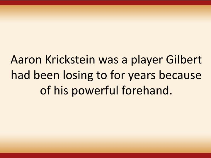Aaron Krickstein was a player Gilbert had been losing to for years because of his powerful forehand.