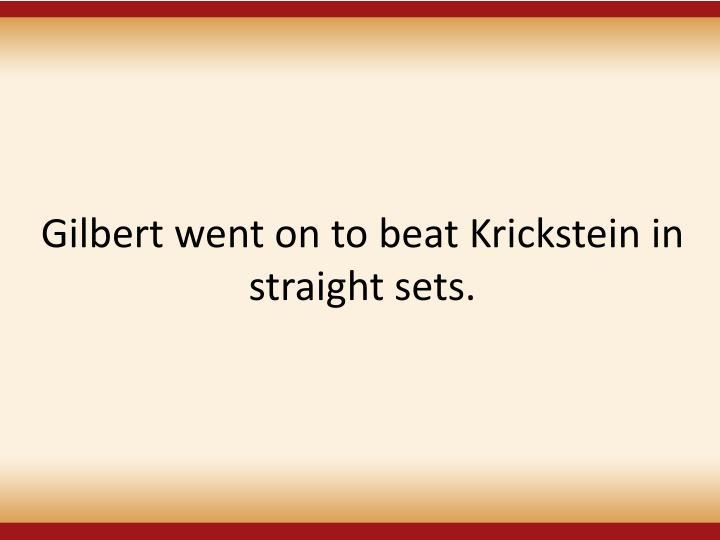 Gilbert went on to beat Krickstein in straight sets.
