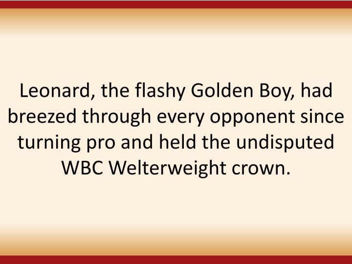 Leonard, the flashy Golden Boy, had breezed through every opponent since turning pro and held the undisputed WBC Welterweight crown.