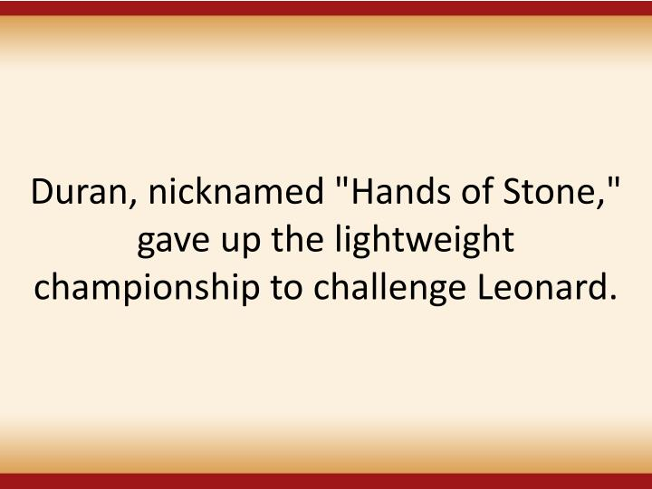 """Duran, nicknamed """"Hands of Stone,"""" gave up the lightweight championship to challenge Leonard."""