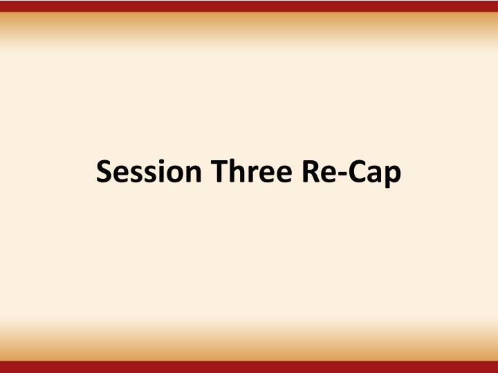 Session Three Re-Cap