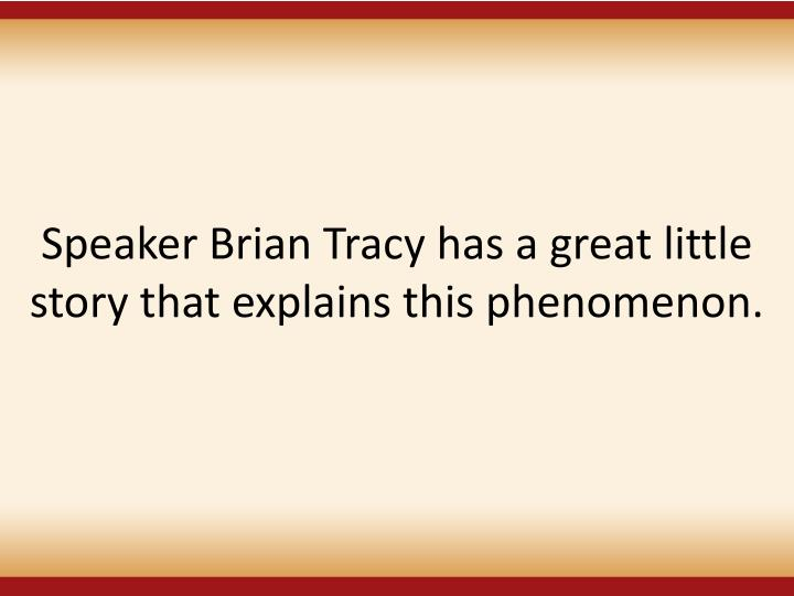 Speaker Brian Tracy has a great little story that explains this phenomenon.