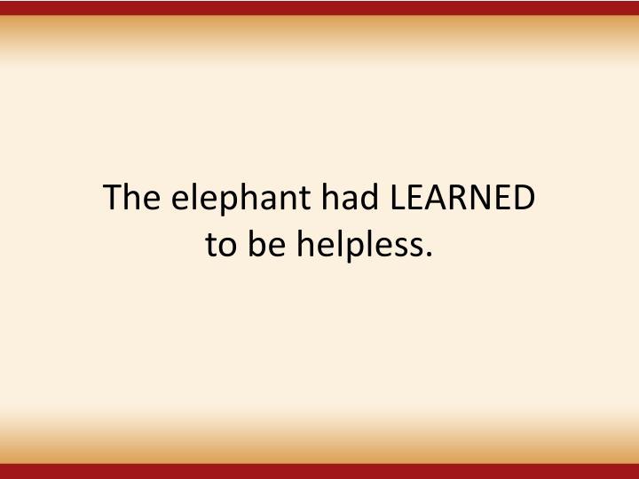 The elephant had LEARNED