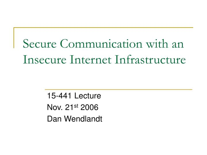 secure communication with an insecure internet infrastructure n.