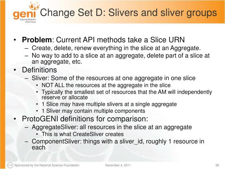 Change Set D: Slivers and sliver groups